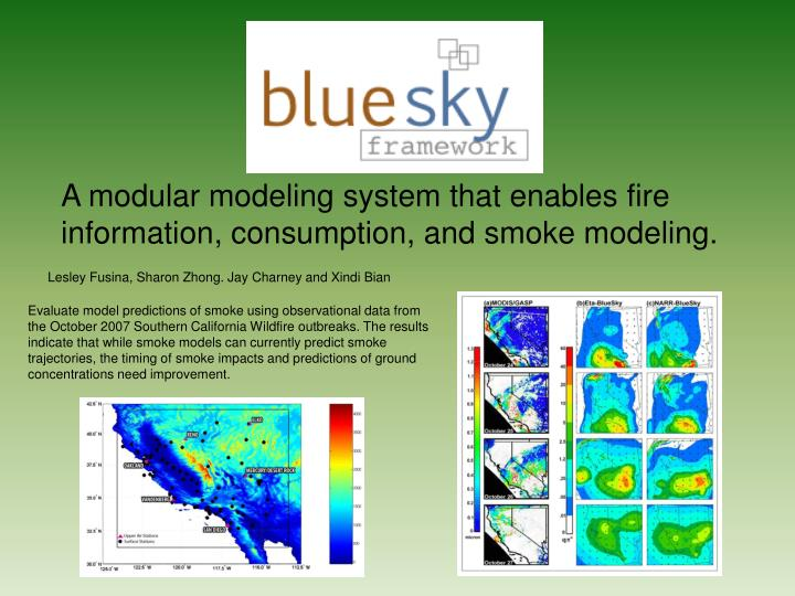 A modular modeling system that enables fire information, consumption, and smoke modeling.