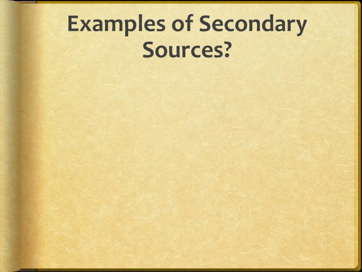 Examples of Secondary Sources?