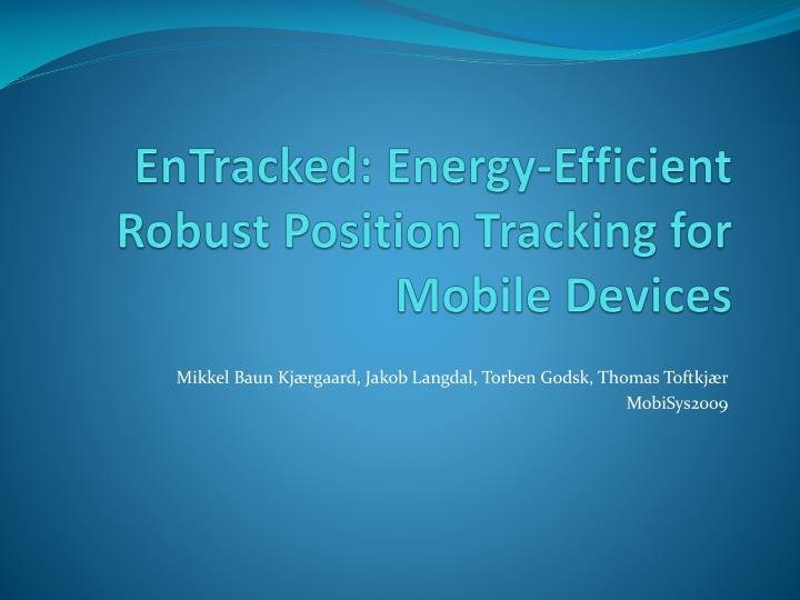 Entracked energy efficient robust position tracking for mobile devices