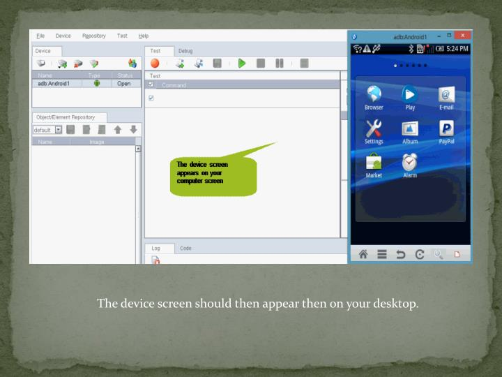 The device screen should then appear then on your desktop.