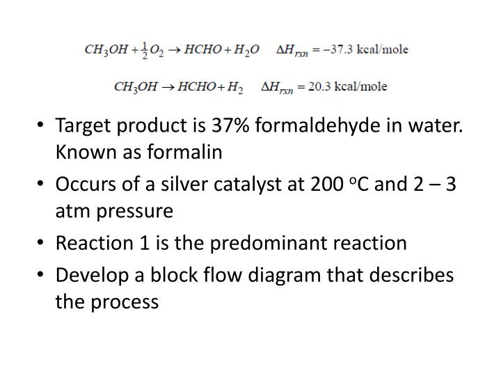 Target product is 37% formaldehyde in water. Known as formalin