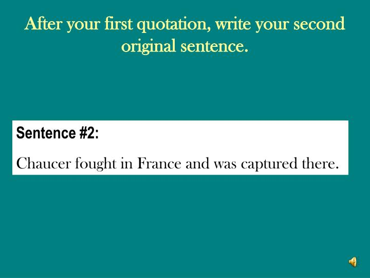 After your first quotation, write your second original sentence.