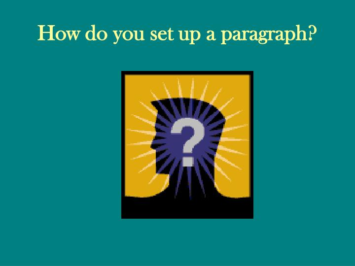 How do you set up a paragraph?