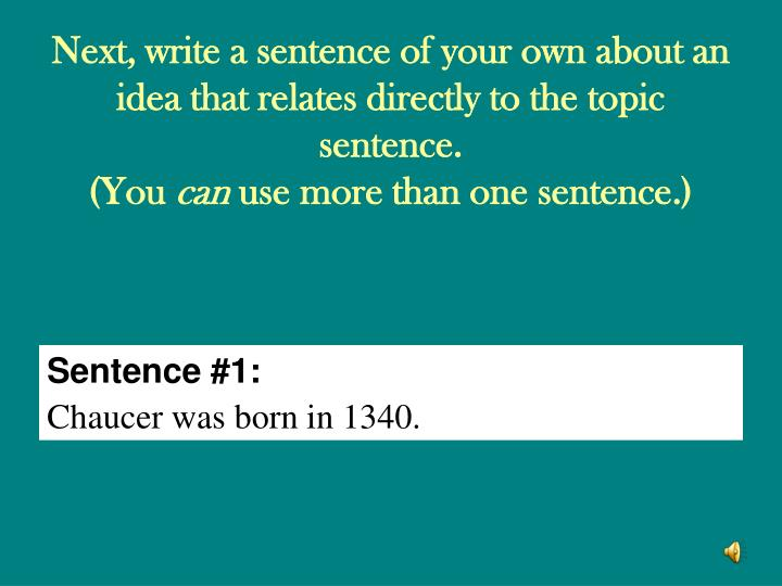 Next, write a sentence of your own about an idea that relates directly to the topic sentence.