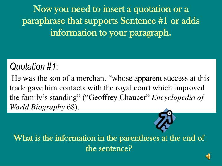Now you need to insert a quotation or a paraphrase that supports Sentence #1 or adds information to your paragraph.