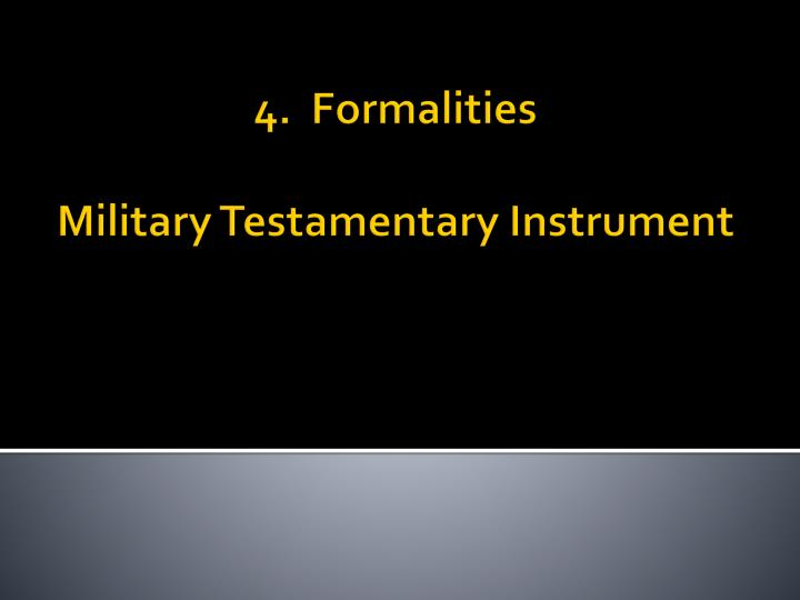 4 formalities military testamentary instrument