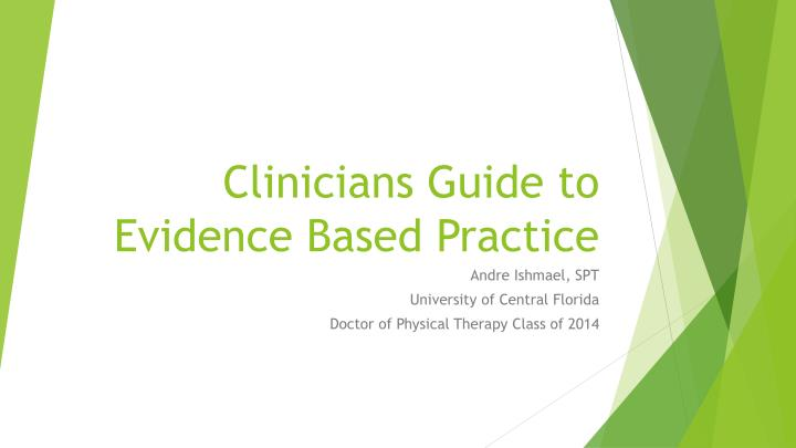 Clinicians guide to evidence based practice