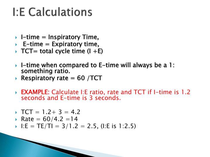 I:E Calculations