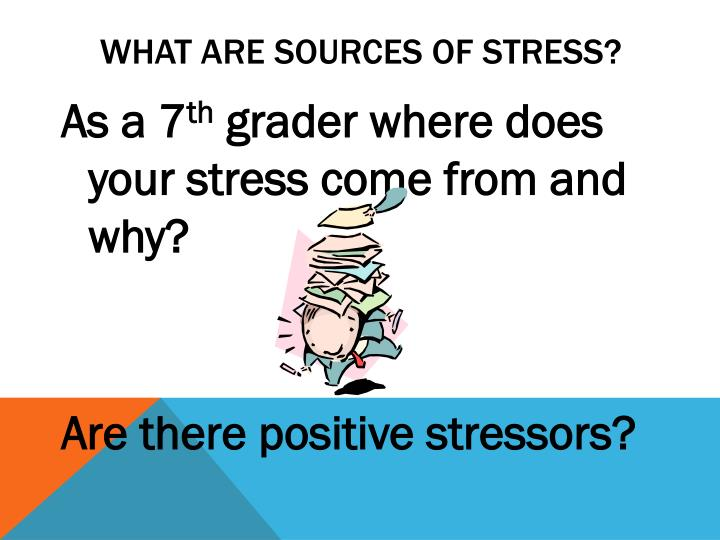 What are sources of Stress?