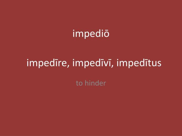impediō
