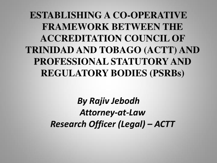 ESTABLISHING A CO-OPERATIVE FRAMEWORK BETWEEN THE ACCREDITATION COUNCIL OF TRINIDAD AND TOBAGO (ACTT...