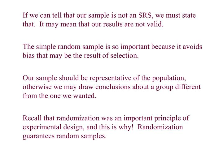 If we can tell that our sample is not an SRS, we must state that.  It may mean that our results are not valid.
