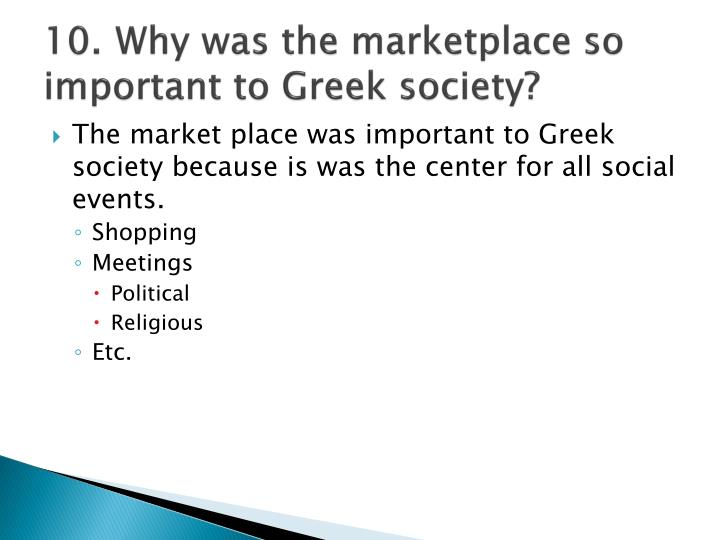 10.	Why was the marketplace so important to Greek society?