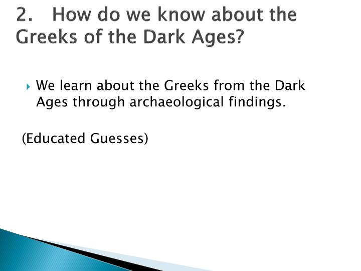 2.How do we know about the Greeks of the Dark Ages?