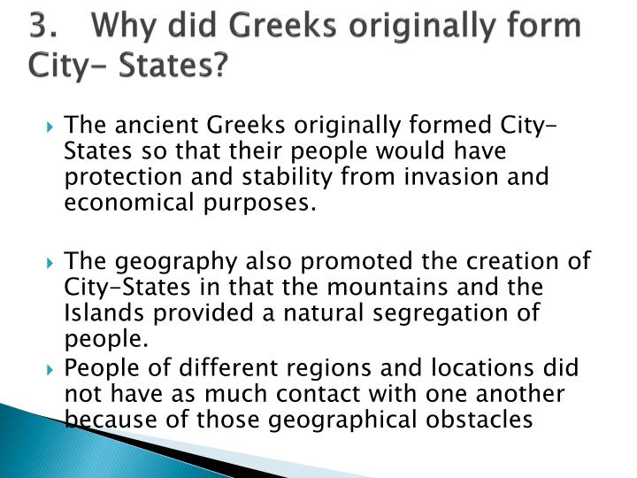 3.	Why did Greeks originally form City- States?