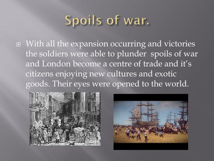 Spoils of war.
