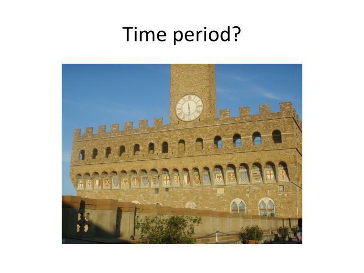 Time period?
