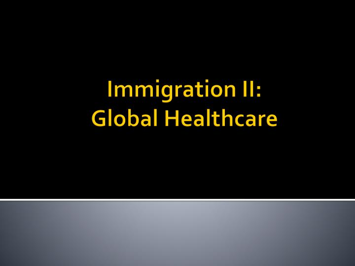 Immigration ii global healthcare