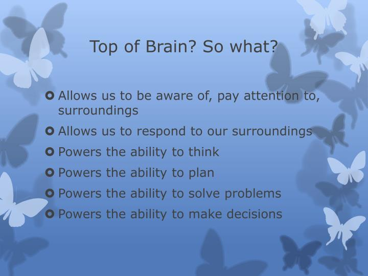 Top of Brain? So what?