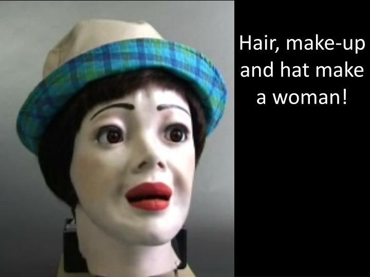 Hair, make-up and hat make a woman!