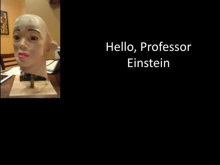 Hello, Professor Einstein