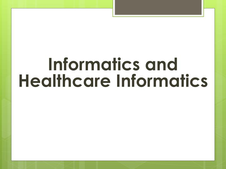 Informatics and Healthcare Informatics