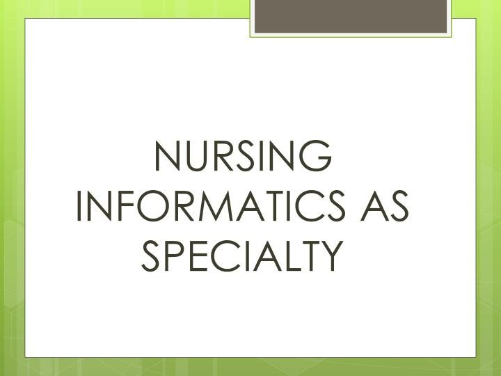 NURSING INFORMATICS AS SPECIALTY