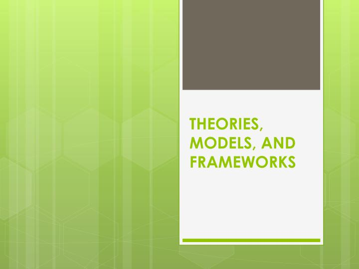 Theories models and frameworks