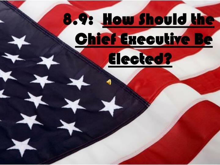 8 9 how should the chief executive be elected