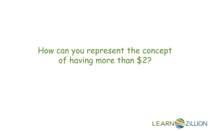 How can you represent the concept of having more than $2?