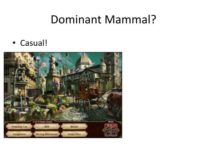 Dominant Mammal?