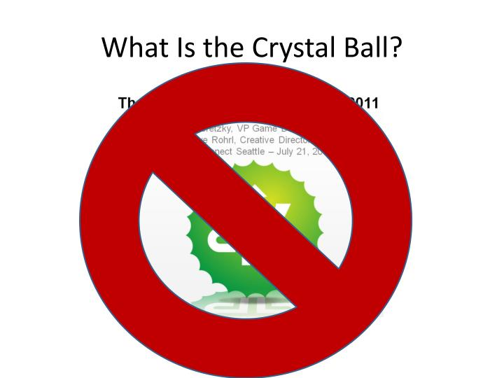 What Is the Crystal Ball?