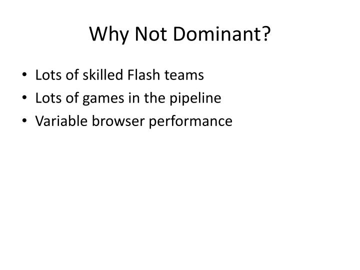 Why Not Dominant?