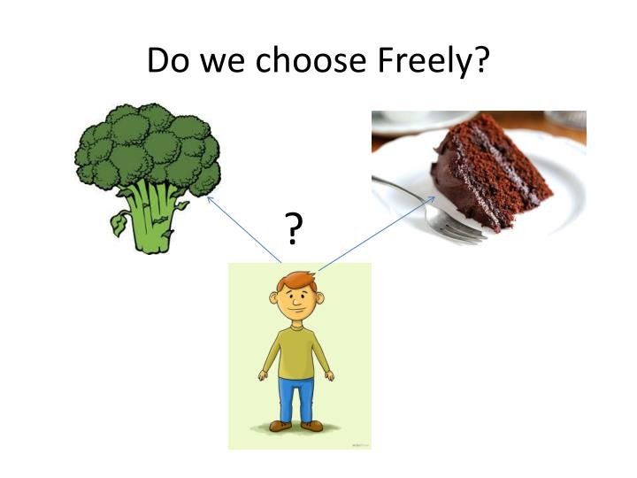 Do we choose freely