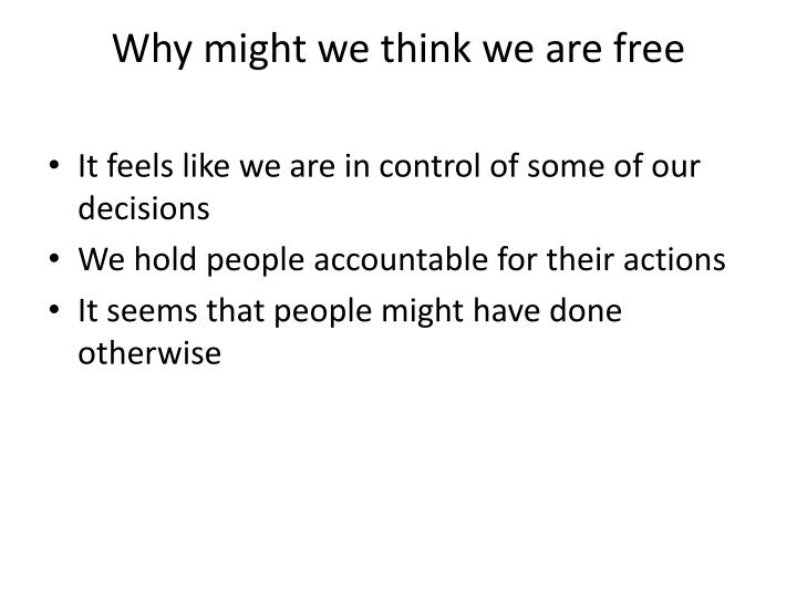 Why might we think we are free