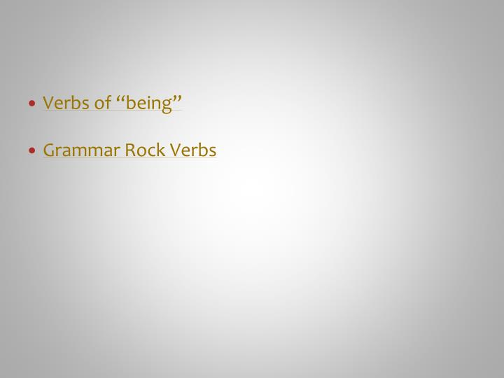 "Verbs of ""being"""