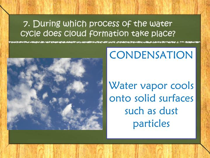 7. During which process of the water cycle does cloud formation take place?
