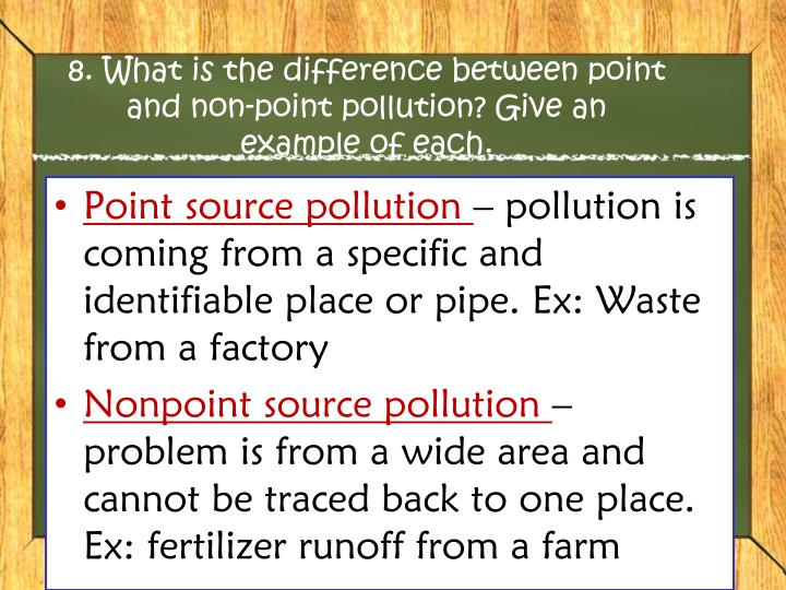 8. What is the difference between point and non-point pollution? Give an example of each.