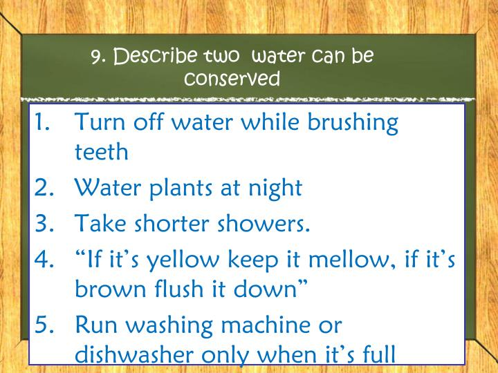 9. Describe two  water can be conserved