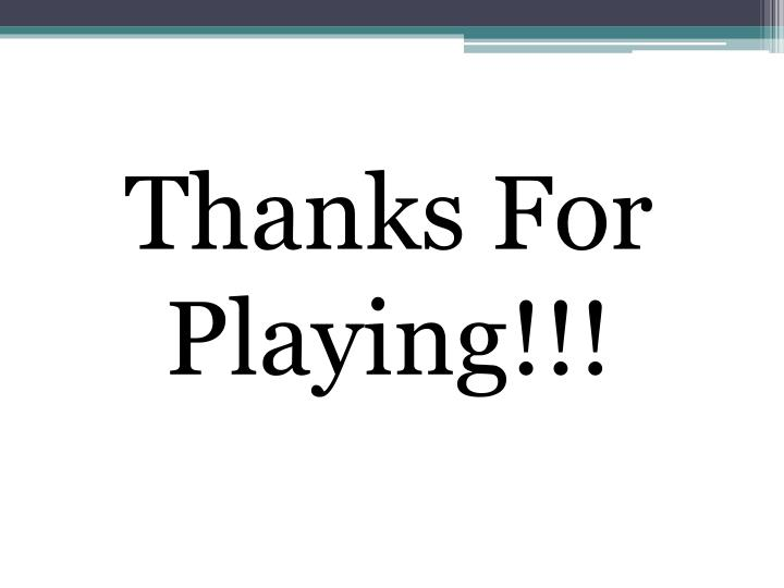 Thanks For Playing!!!