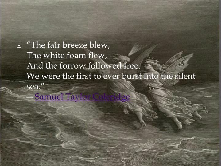 """The fair breeze blew,"
