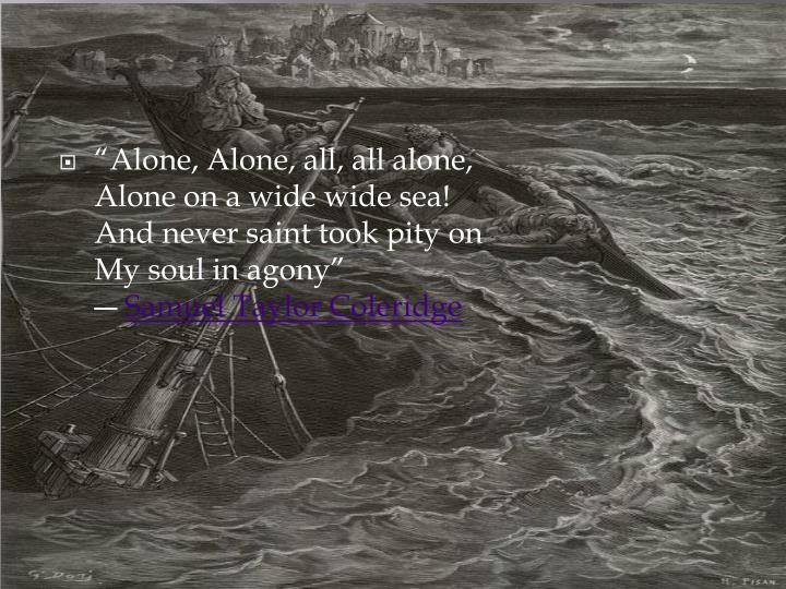 """""""Alone, Alone, all, all alone,"""