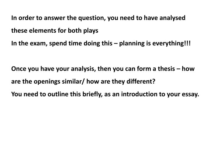 In order to answer the question, you need to have analysed these elements for both plays
