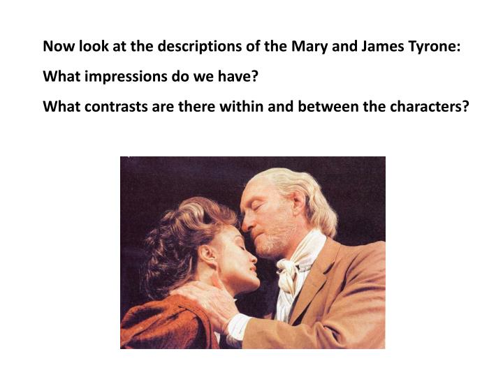 Now look at the descriptions of the Mary and James Tyrone: