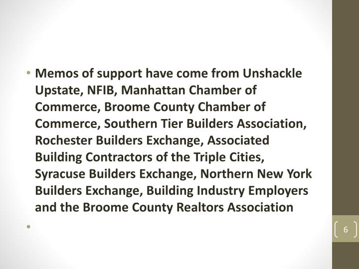 Memos of support have come from Unshackle Upstate, NFIB, Manhattan Chamber of Commerce, Broome County Chamber of Commerce, Southern Tier Builders Association, Rochester Builders Exchange, Associated Building Contractors of the Triple Cities, Syracuse Builders Exchange, Northern New York Builders Exchange, Building Industry Employers and the Broome County Realtors Association
