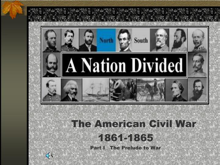 The american civil war 1861 1865 part i the prelude to war