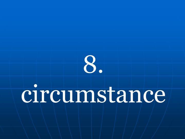 8. circumstance