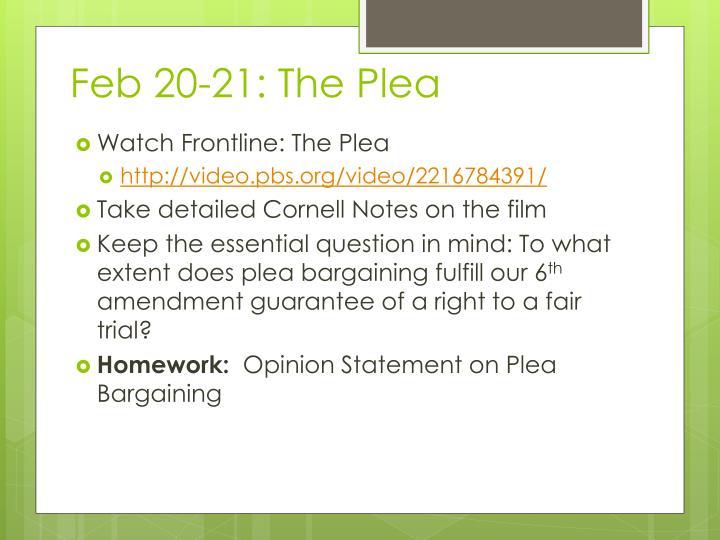 Feb 20-21: The Plea