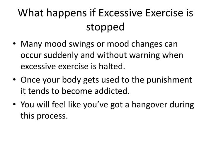 What happens if Excessive Exercise is stopped