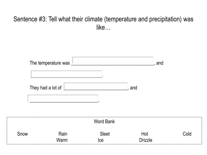 Sentence #3: Tell what their climate (temperature and precipitation) was like…